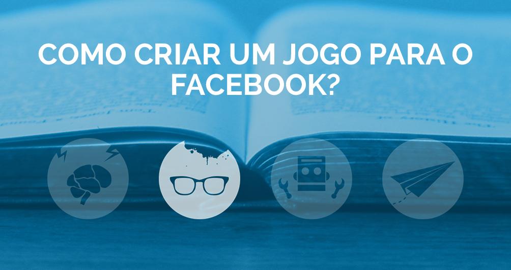 Como criar um Jogo para o Facebook?